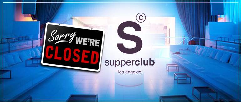 Supperclub Hollywood   Permanently Closed