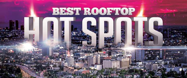 Rooftop Bars Best in LA Everything Rooftop Bar Party Guide